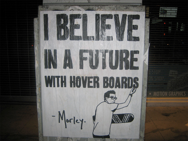 morley I believe in a future with hover boards